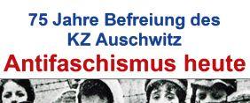 75 Jahre Befreiung von Auschwitz und Antifaschismus heute